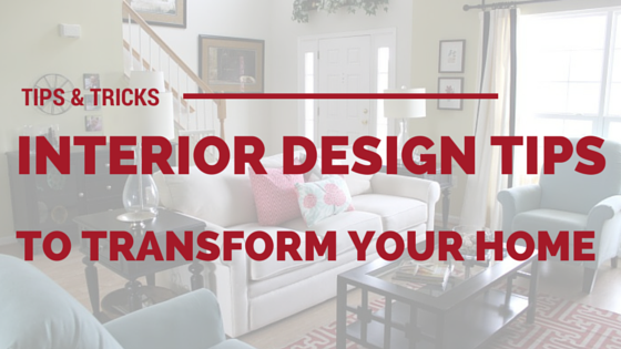 6 Easy to Implement Interior Design Tips to Transform Your Home. 6 Easy to Implement Interior Design Tips to Transform Your Home